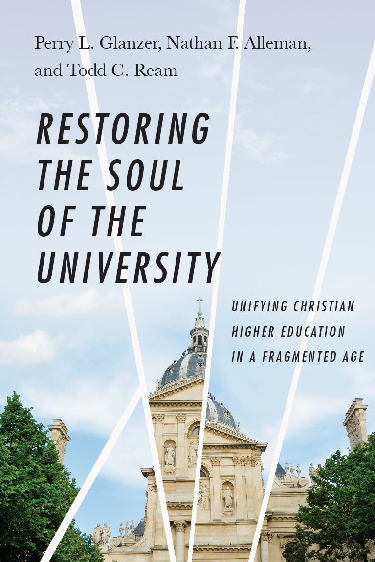 Restoring the Soul of the University: Uniting Christian Higher Education in a Fragmented Age
